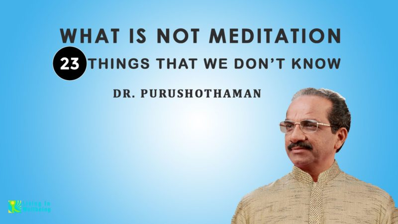 23 Unknown Things About What Is Not Meditation & What Meditation Is